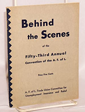Behind the scenes of the Fifty-Third Annual Convention of the A.F.L. (The Fifty-Third Annual ...