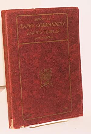 History of Raper commandery No.1 Knights templar Indianapolis. Commemorating the seventy-fifth year...