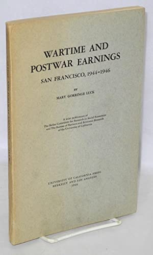 Wartime and postwar earnings, San Francisco, 1944-1946. A joint publication of the Heller Committee...