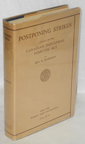Postponing strikes; a study of the Industrial Disputes Investigation Act of Canada: Selekman, ...