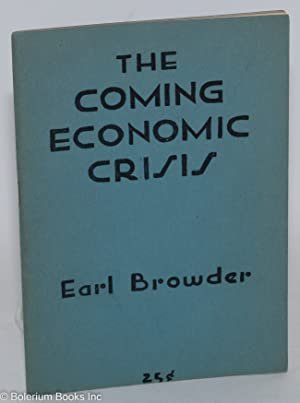 The coming economic crisis in America. A lecture delivered before the Discussion Circle, at the ...