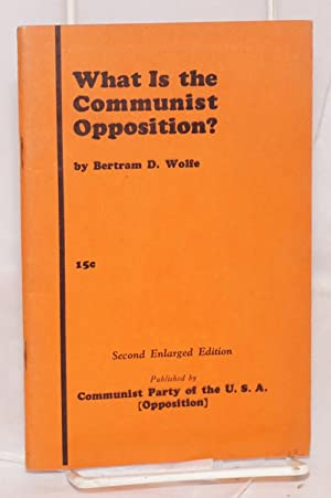What is the Communist Opposition? Second enlarged edition: Wolfe, Bertram D.