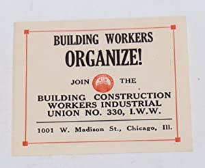 Building workers organize! Join the Building Construction Workers Industrial Union no. 330, I.W.W.