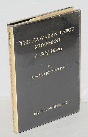 The Hawaiian labor movement; a brief history: Johannessen, Edward