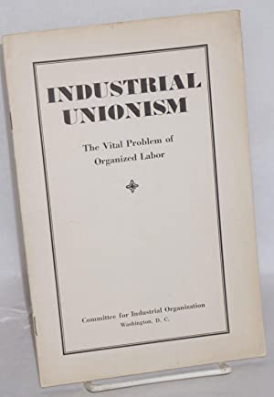 Industrial unionism, the vital problem of organized labor: Committee for Industrial Organization