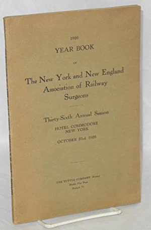 1926 year book of the New York and New England Association of Railway Surgeons, thirty sixth annu...