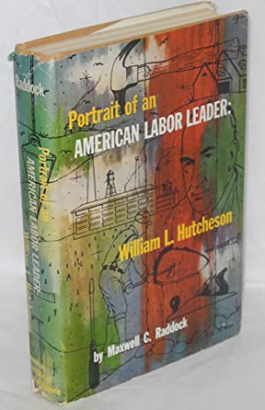 Portrait of an American labor leader: William L. Hutcheson. Saga of the United Brotherhood of Car...