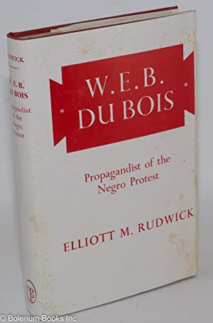 W. E. B. Du Bois; propagandist of the Negro protest. With a new preface by Louis Harlan and an ...
