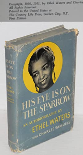His eye is on the sparrow; an autobiography: Waters, Ethel, with Charles Samuels
