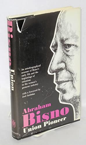 Union pioneer; an autobiographical account of Bisno's early life and the beginnings of unionism i...