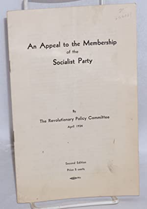 An appeal to the membership of the Socialist Party. April 1934: Socialist Party. Revolutionary ...