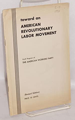 Toward an American revolutionary labor movement; draft program of the American Workers Party (...