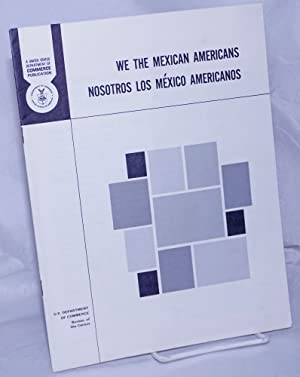 We the Mexican Americans/nosotros los M?xico Americanos: United States Department of Commerce,...