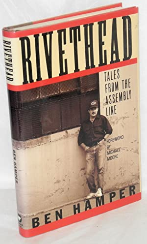 Rivethead; tales from the assembly line. Foreword by Michael Moore