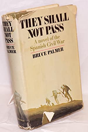 They shall not pass; a novel of the Spanish Civil War