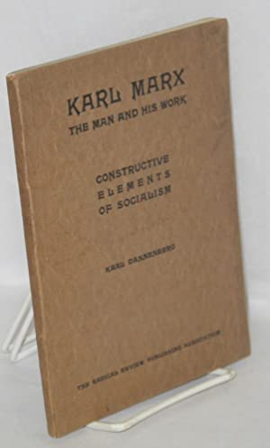 Karl Marx; the man and his work, and The constructive elements of socialism. Three lectures and two...