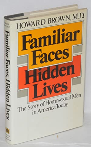 Familiar faces, hidden lives: the story of homosexual men in America today: Brown, Howard, M.D.
