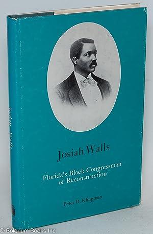 Josiah Walls; Florida's Black Congressman of Reconstruction: Klingman, Peter D.