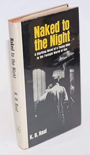 Naked to the night; a startling novel: Raul, K. B.,