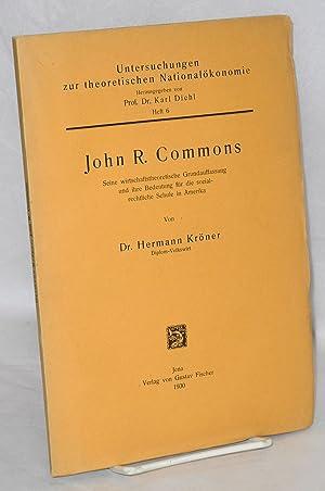John R. Commons. Seine wirtschaftstheoretische Grundauffassung und ihre Bedeutung f?r die ...