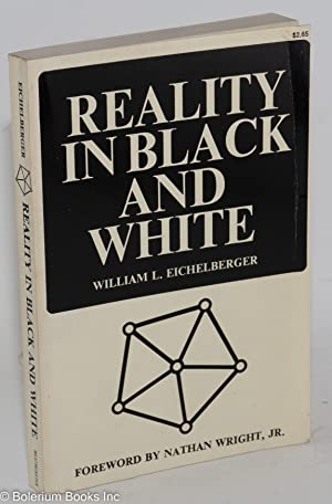 Reality in black and white; foreword by Nathan Wright, Jr.: Eichelberger, William L.