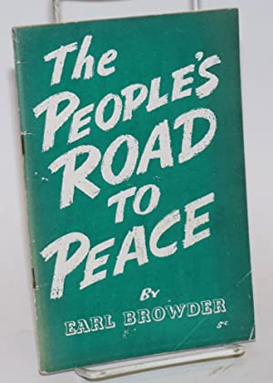 The people's road to peace: Browder, Earl