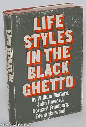 Life styles in the black ghetto: McCord, William, John