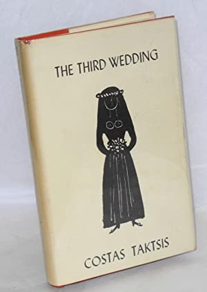 The third wedding: Taktsis, Costas, translated from the Greek by Leslie Finer