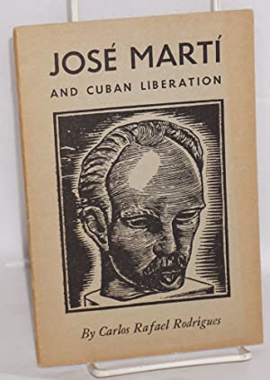 Jose Marti and Cuban liberation, with an introduction by Jesus Colon: Rodr?gues, Carlos Rafael