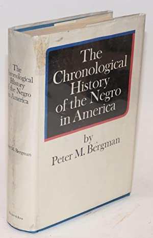 The Chronological History of the Negro in America: Bergman, Peter M., assisted by a staff of ...