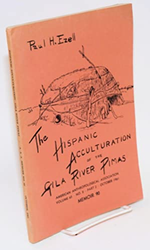The Hispanic acculturation of the Gila River Pimas; in American Anthropologist, memoir 90, vol. 63,...