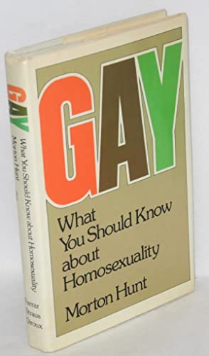 Gay; what you should know about homosexuality: Hunt, Morton