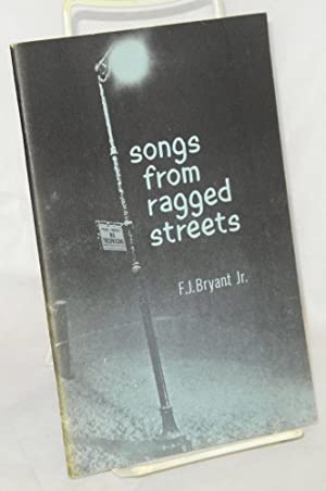Songs from ragged streets; illustrations by Keith Bryant: Bryant, F. J., Jr.