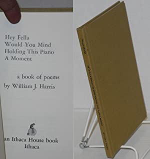 Hey fella, would you mind holding this piano a moment; a book of poems: Harris, William J.