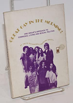 Great gay in the morning! One group's approach to communal living and sexual politics: The 25 ...