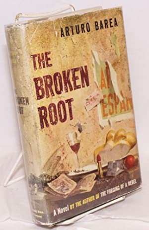 The broken root; translated from the Spanish by Ilsa Barea: Barea, Arturo