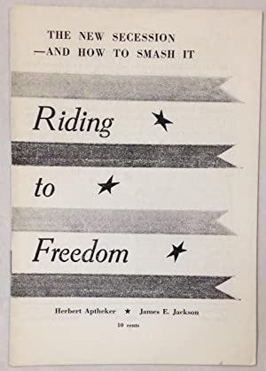 Riding to freedom; the new secession - and how to smash it: Aptheker, Herbert and James E. Jackson