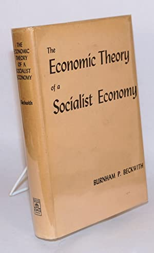 The economic theory of a socialist economy: Beckwith, Burnham P.