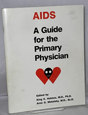 AIDS; a guide for the primary physician: Holmes, King K. and Arno G. Motulsky, editors
