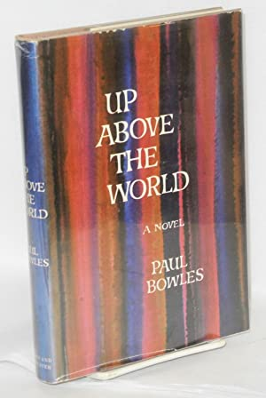 Up above the world; a novel: Bowles, Paul