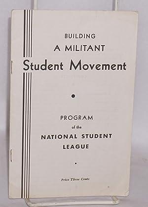 Building a militant student movement; program of the National Student League: National Student ...