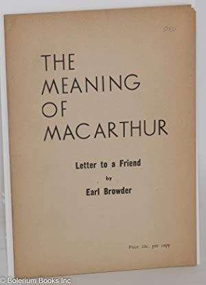 The meaning of MacArthur; letter to a friend: Browder, Earl