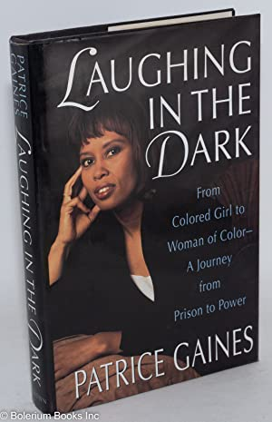 Laughing in the dark; from colored girl: Gaines, Patrice