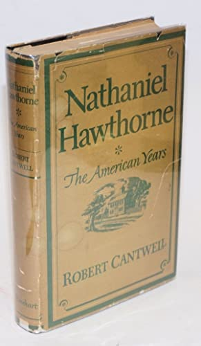 Nathaniel Hawthorne; the American years: Cantwell, Robert