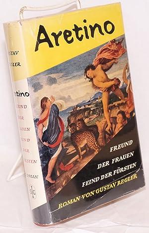 Aretino; freund der frauen, feind der f?rsten, roman: Regler, Gustav