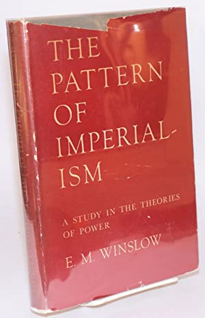 The pattern of imperialism; a study in theories of power: Winslow, E.M.