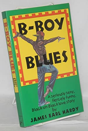 B-boy blues; a seriously sexy, fiercely funny,: Hardy, James Earl