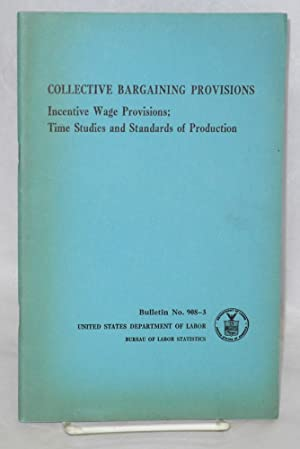 Collective bagaining provisions.; Incentive wage provisions; time studies and standards of ...