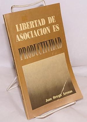 Libertad de asociacion es productividad: Ortega Arenas, Juan