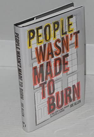 People Wasn't Made to Burn; a True Story of Race, Murder, and Justice in Chicago: Allen, Joe